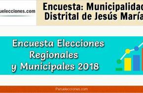 Encuesta Municipalidad Distrital de Jesús María Elecciones 2018