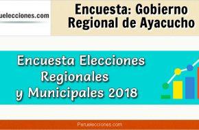 Encuesta Gobierno Regional de Ayacucho Elecciones 2018