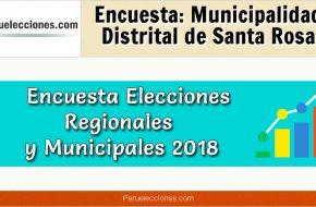 Encuesta Municipalidad Distrital de Santa Rosa Elecciones 2018