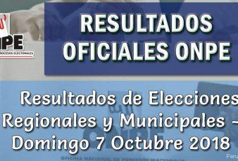 Resultados Oficiales ONPE Elecciones Regionales y Municipales 2018